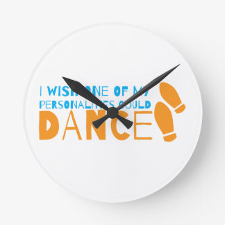 I wish one of my personalities could dance! with d round clock