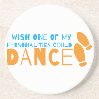 I wish one of my personalities could dance! with d sandstone coaster