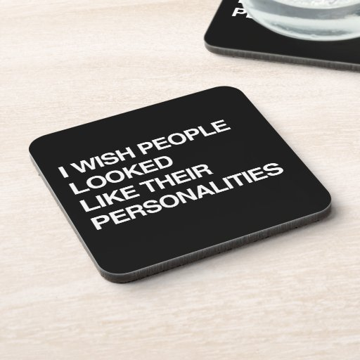 I WISH PEOPLE LOOKED LIKE THEIR PERSONALITIES COASTERS