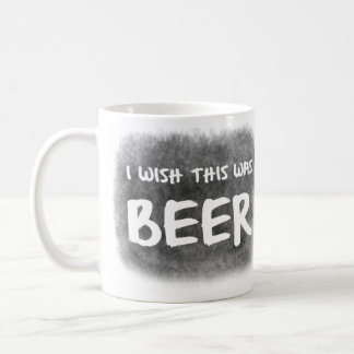 I Wish This Was Beer Coffee Mug