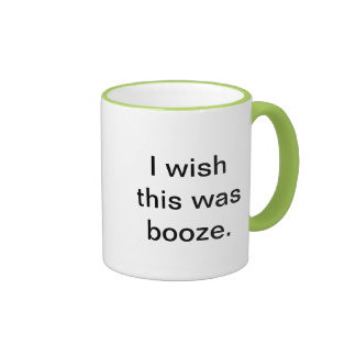 """I wish this was booze"" coffee mug. Ringer Mug"
