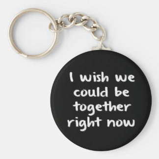 I WISH WE COULD BE TOGETHER RIGHT NOW LOVE COMMENT BASIC ROUND BUTTON KEYCHAIN
