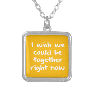 I WISH WE COULD BE TOGETHER RIGHT NOW MISSING YOU CUSTOM NECKLACE