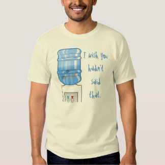 I Wish You Hadn't Said That... T Shirt