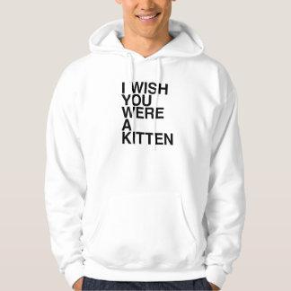 I Wish You Were A Kitten Hoodie