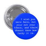 I wish you were here pinback button