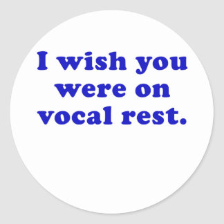 I wish you were on vocal rest classic round sticker