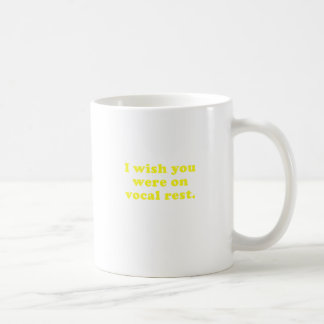 I wish you were on vocal rest coffee mug