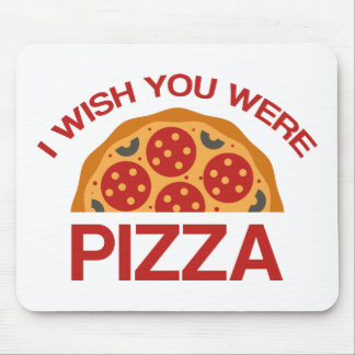I Wish You Were Pizza Mouse Pad