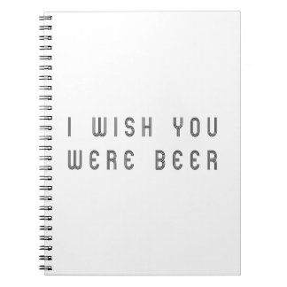 I wish you were to beer spiral notebook