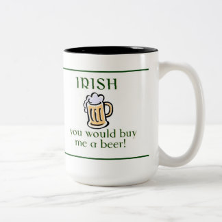 I wish you would by me a beer! Two-Tone coffee mug