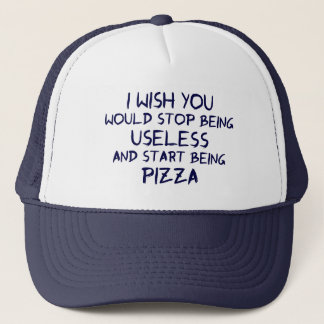 I wish you would stop being useless trucker hat