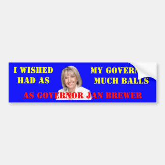 I WISHED MY GOVERNOR HAD AS MUCH BALLS AS GOVERNOR BUMPER STICKER