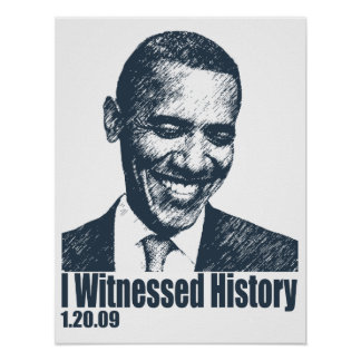 I Witnessed History - Obama Inauguration 1 20 09 Posters