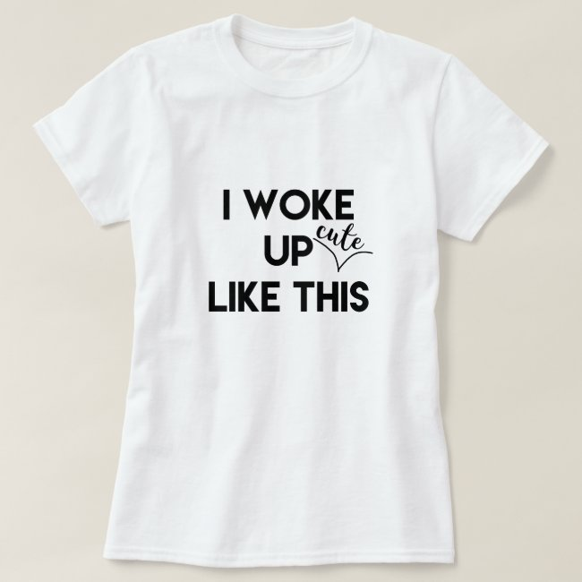 I Woke Up - cute - Like This | Funny Quote
