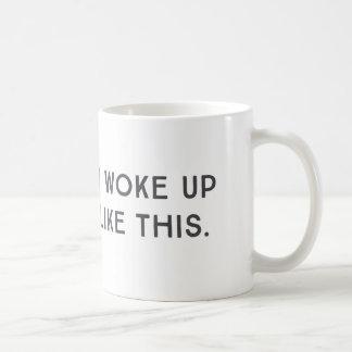 I Woke Up Like This, Clever Coffee Mug
