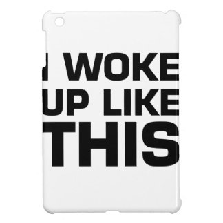 I Woke Up Like This iPad Mini Case
