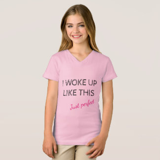 I woke up like this just perfect T-Shirt