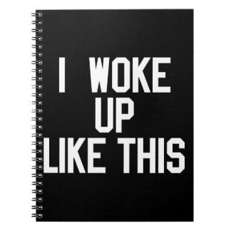I Woke Up Like This Spiral Note Books