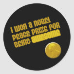 I Won A Nobel Peace Prize For Being Awesome Classic Round Sticker