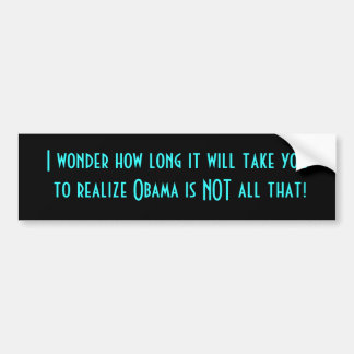 I wonder how long it will take you to realize O... Bumper Sticker
