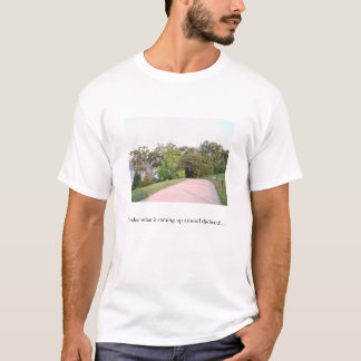 I wonder what is coming up around the bend... T-Shirt