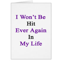 I Won't Be Hit Ever Again In My Life