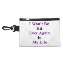 I Won't Be Hit Ever Again In My Life Accessory Bag