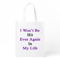I Won't Be Hit Ever Again In My Life Grocery Bag