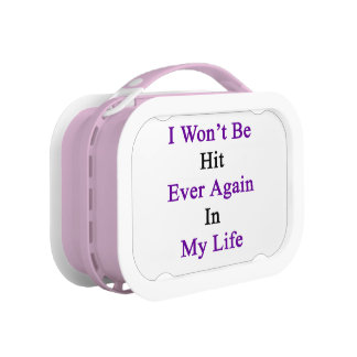 I Won't Be Hit Ever Again In My Life Lunch Box