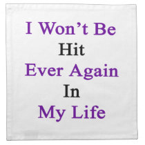 I Won't Be Hit Ever Again In My Life Napkin