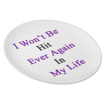 I Won't Be Hit Ever Again In My Life Plate