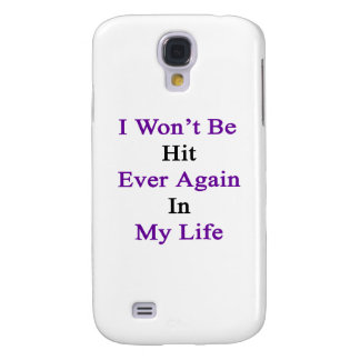 I Won't Be Hit Ever Again In My Life Samsung S4 Case