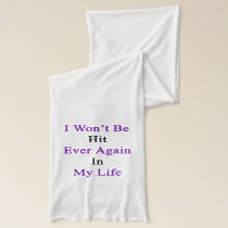 I Won't Be Hit Ever Again In My Life Scarf