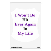 I Won't Be Hit Ever Again In My Life Wall Decal