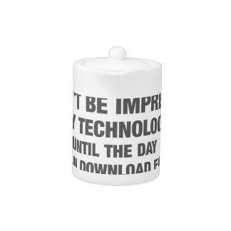 I Wont Be Impressed By Technology Until... Teapot