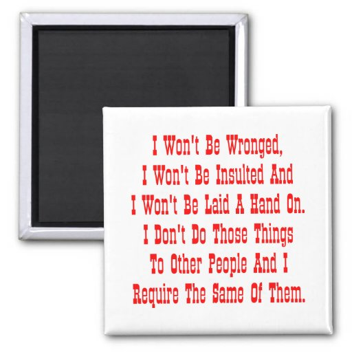 I Won't Be Wronged, I Won't Be Insulted, And I 2 Inch Square Magnet