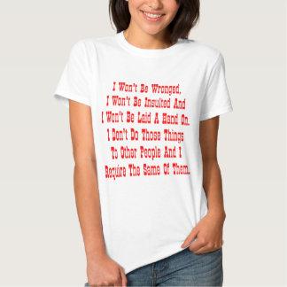 I Won't Be Wronged, I Won't Be Insulted, And I Shirt