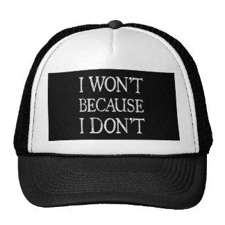 I won't because I don't Trucker Hat
