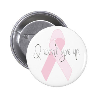 I Won't Give Up Breast Cancer Pinback Buttons