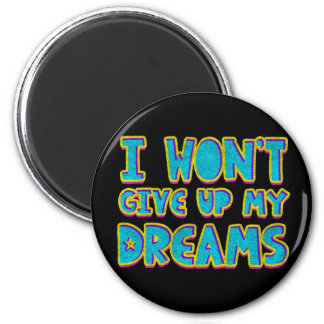 I won't give up my dreams magnet