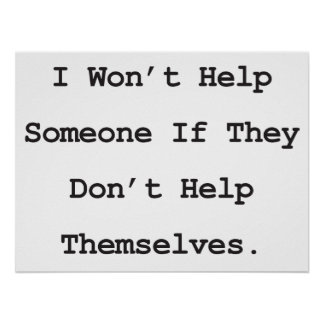 I Won't Help Someone If They Don't Help Themselves Poster
