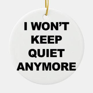 I Won't Keep Quiet Anymore Ceramic Ornament