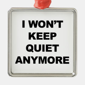 I Won't Keep Quiet Anymore Metal Ornament