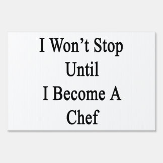 I Won't Stop Until I Become A Chef Signs