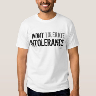 I won't tolerate intolerance - t-shirt