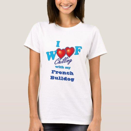 I Woof Chilling French Bulldog T-Shirt