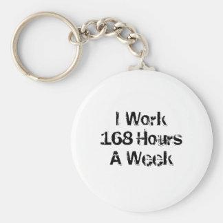 I Work 168 Hours a Week. Basic Round Button Keychain