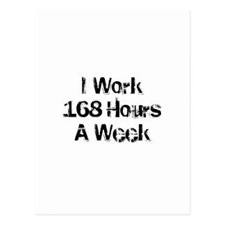 I Work 168 Hours a Week. Postcard