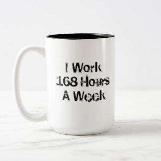I Work 168 Hours a Week. Two-Tone Coffee Mug